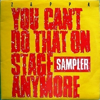 You can't do that on stage anymore sampler - FRANK ZAPPA