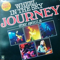 Wheel in the sky \ Stay awhile - JOURNEY