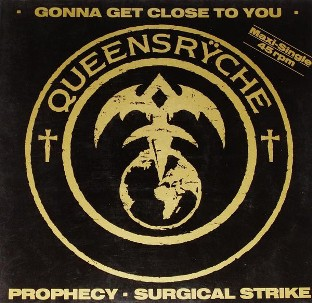Gonna get close to you \ Prophecy \ Surgical strike - QUEENSRYCHE