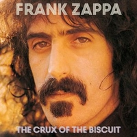 The crux of the biscuit - FRANK ZAPPA