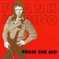 From the hip - FRANK MARINO