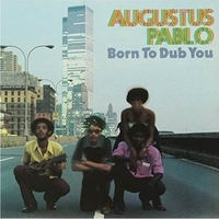 Born to dub you - AUGUSTUS PABLO