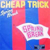 Spring break \ Get ready - CHEAP TRICK