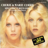 Since you've been gone \ Longer than forever - CHERIE AND MARIE CURRIE