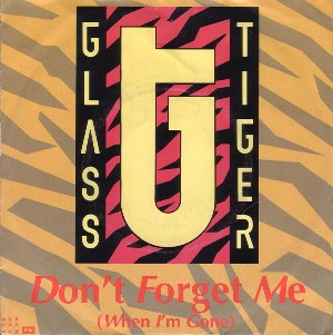 Don't forget me (when I'm gone) \ Ancient evenings - GLASS TIGER