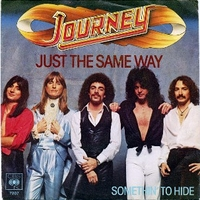 Just the same way \ Somethin' to hide - JOURNEY