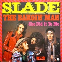 The bangin' man \ She did it to me - SLADE