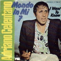 Mondo in MI 7° \ I want to know - ADRIANO CELENTANO