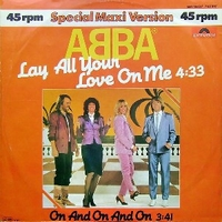 Lay all your love on me \ On and on and on - ABBA