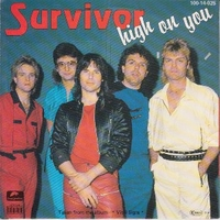 High on you \ It's the singer not the song - SURVIVOR