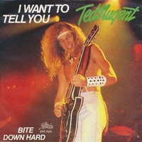 I want to tell you \ Bite down hard - TED NUGENT
