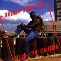 Never stop fighting - JOHNNY OSBOURNE