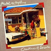 Creatures of leisure - MENTAL AS ANYTHING