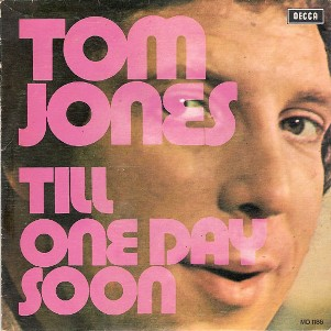 Till \ One day soon - TOM JONES