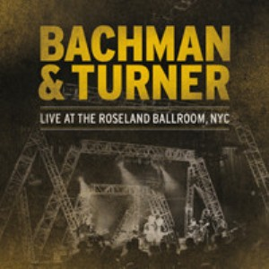 Live at the Roseland ballroom, NYC - BACHMAN & TURNER
