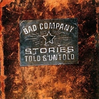 Stories told & untold - BAD COMPANY