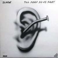 Till deaf do as part - SLADE