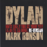 Most likely you go your way (and I'll go mine) (Mark Ronson re-vers.+original vers.) - BOB DYLAN