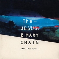 Sometimes always (1 track) - JESUS AND MARY CHAIN