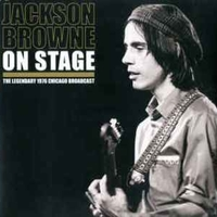 On Stage - The Legendary 1976 Chicago Broadcast - JACKSON BROWNE