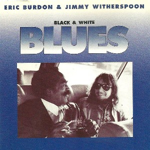 Black & white blues - ERIC BURDON \ JIMMY WITHERSPOON