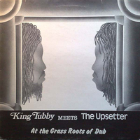 At the grass roots of dub-King Tubby meets the Upsetters - KING TUBBY \ UPSETTERS