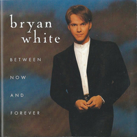 Between now and forever - BRYAN WHITE
