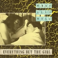 When all's well \ Heaven help me - EVERYTHING BUT THE GIRL