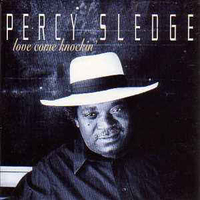 Love come knockin' \ First you cry - PERCY SLEDGE