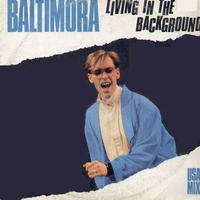 Living in the background (USA mix ext.vers.) - BALTIMORA