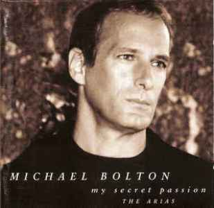 My secret passion-The arias - MICHAEL BOLTON