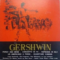 Porgy and Bess \ Concerto in Fa \ Rapsodia in blu \ Un americano a Parigi \ Ouverture cubana - George GERSHWIN \ Louis Armstrong \ Ella Fitzgerald \ Paul Whiteman \ various
