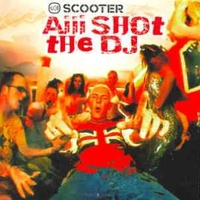 Aiii shot the DJ (radio vers.+bite the bullet mix) - SCOOTER