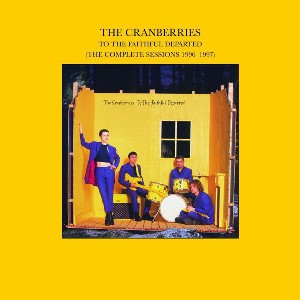 To the faithful departed (the complete sessions 1996-1997) - CRANBERRIES