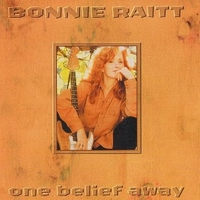 One belief away (2 vers.) - BONNIE RAITT