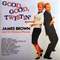 Good, good, twistin' - JAMES BROWN