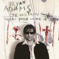 The only thing that looks good on me… - BRYAN ADAMS