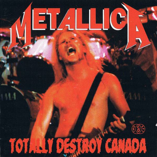 Totally destroy Canada - METALLICA