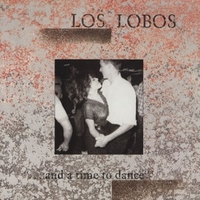 ...and a time to dance - LOS LOBOS