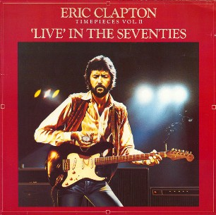 Timepieces vol.II - Live in the seventies - ERIC CLAPTON