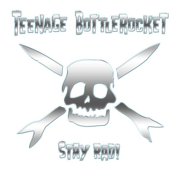 Stay rad! - TEENAGE BOTTLEROCKET