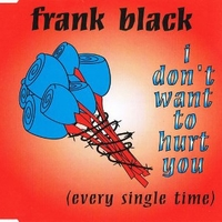 I don't want to hurt you (4 tracks) - FRANK BLACK