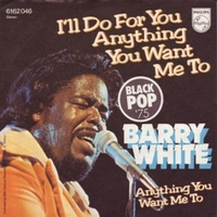 I'll do for you, anything you want me to \ Anything you want me to - BARRY WHITE
