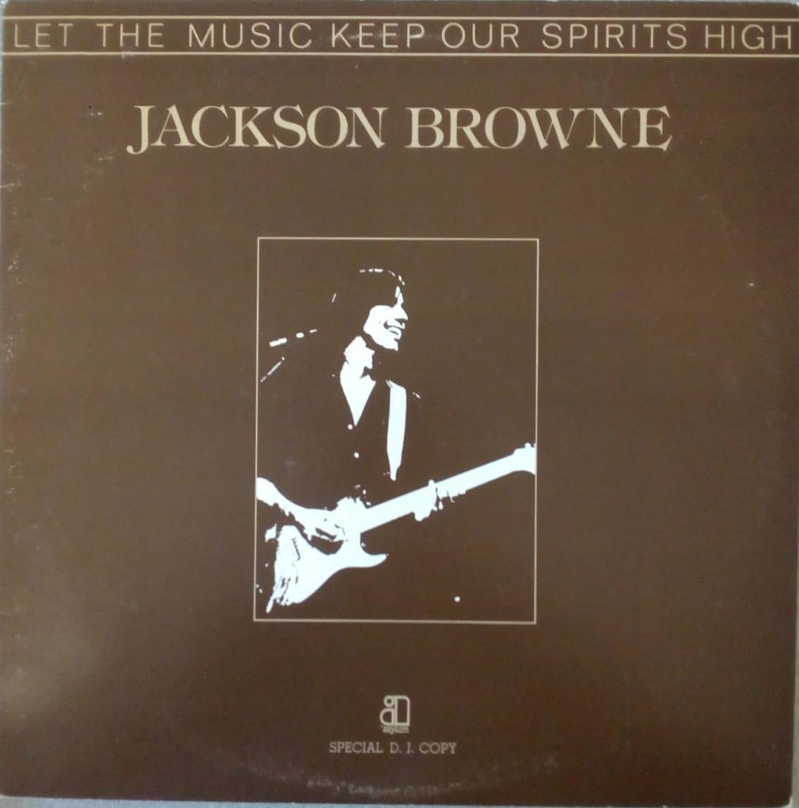 Let the music keep our spirits high - JACKSON BROWNE
