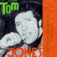 Funny familiar forgotten feelings \ I'll never let you go - TOM JONES