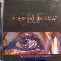 World in your eyes - ROBERT FLEISCHMAN