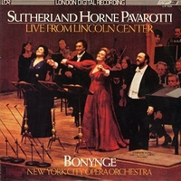 Live from Lincoln center - JOAN SUTHERLAND \ MARYLIN HORNE \ LUCIANO PAVAROTTI  \ RICHARD BONYNGE