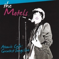 Atomic cafe: greatest songs live - MOTELS