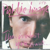 This is what you want...this is what you get - P.I.L. (Public Image Limited)