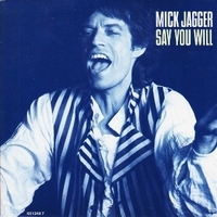 Say you will \ Shoot off your mouth - MICK JAGGER